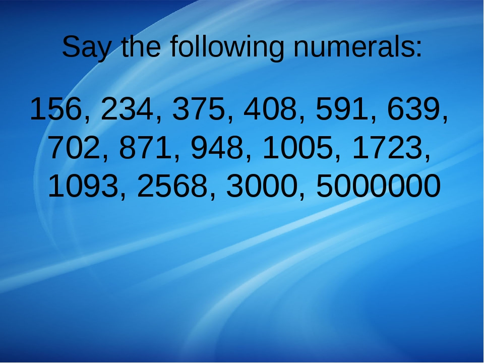 Say the following numerals: 156, 234, 375, 408, 591, 639, 702, 871, 948, 1005...
