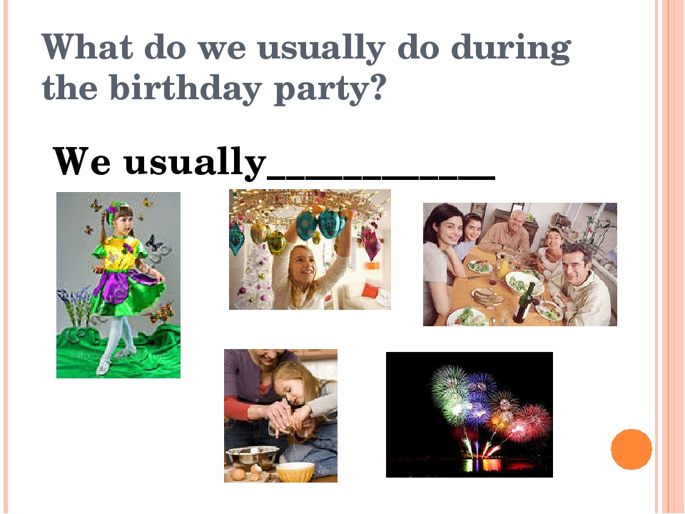 What do we usually do during the birthday party? We usually____________