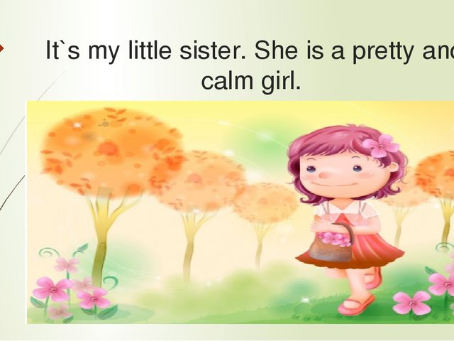 It`s my little sister. She is a pretty and calm girl.