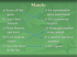 Match: a) Keep off the grass b) Don't hurt animals c) Plant flowers and trees
