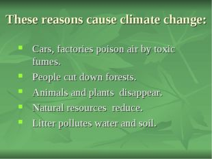 Cars, factories poison air by toxic fumes. People cut down forests. Animals a