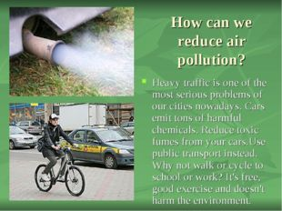 How can we reduce air pollution? Heavy traffic is one of the most serious pro
