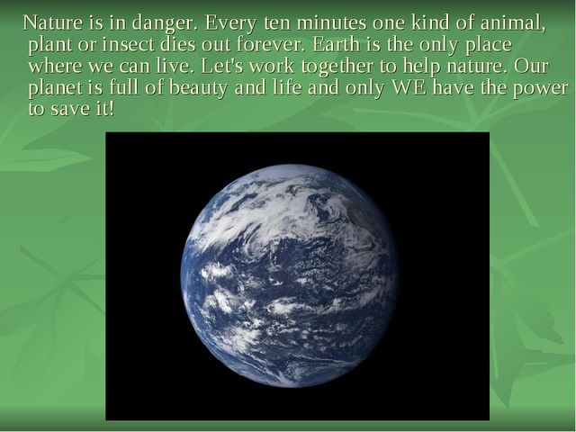 Nature is in danger. Every ten minutes one kind of animal, plant or insect d...