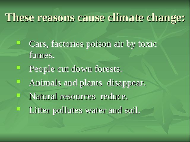 Cars, factories poison air by toxic fumes. People cut down forests. Animals a...