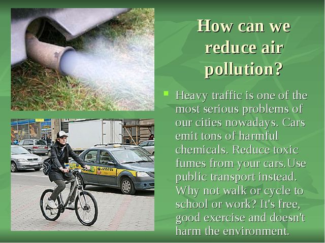 How can we reduce air pollution? Heavy traffic is one of the most serious pro...