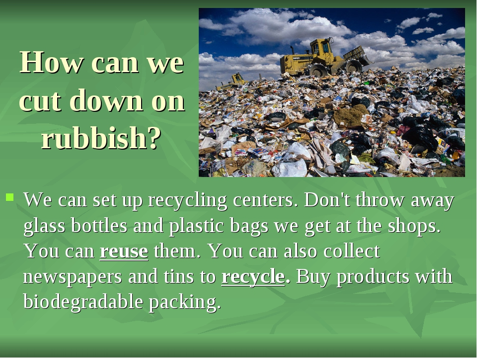 How can we cut down on rubbish? We can set up recycling centers. Don't throw...