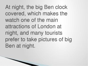 At night, the big Ben clock covered, which makes the watch one of the main at