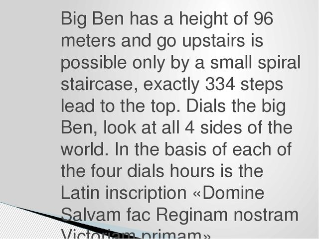 Big Ben has a height of 96 meters and go upstairs is possible only by a small...