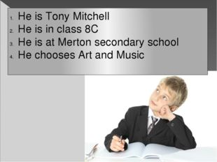 He is Tony Mitchell He is in class 8C He is at Merton secondary school He cho