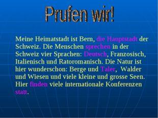 Meine Heimatstadt ist Bern, die Hauptstadt der Schweiz. Die Menschen spreche