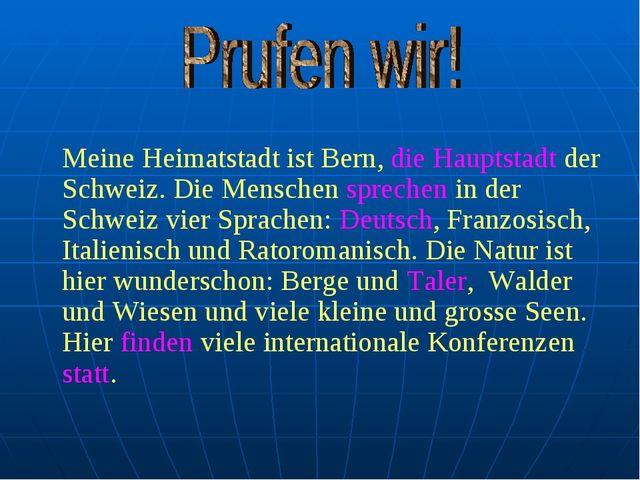 Meine Heimatstadt ist Bern, die Hauptstadt der Schweiz. Die Menschen spreche...