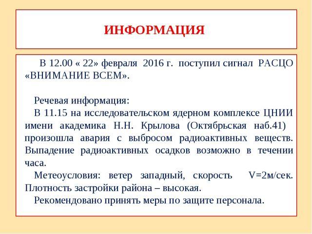 ИНФОРМАЦИЯ В 12.00 « 22» февраля 2016 г. поступил сигнал РАСЦО «ВНИМАНИЕ ВСЕМ...