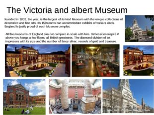 The Victoria and albert Museum founded in 1852, the year, is the largest of i