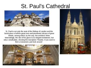 St. Paul's Cathedral St. Paul is not only the seat of the Bishop of London an
