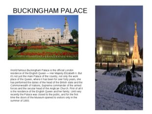 BUCKINGHAM PALACE World famous Buckingham Palace is the official London resid