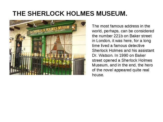 THE SHERLOCK HOLMES MUSEUM. The most famous address in the world, perhaps, ca...