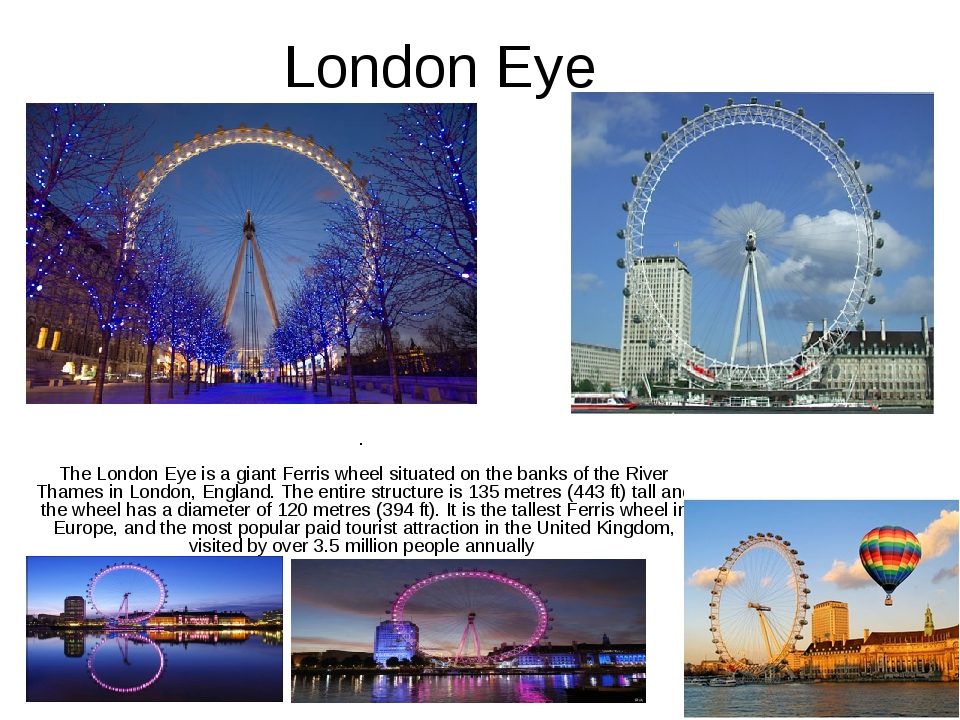 London Eye  . The London Eye is a giant Ferris wheel situated on the banks...