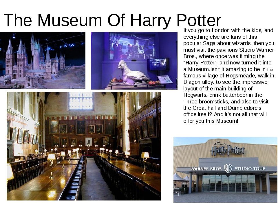 The Museum Of Harry Potter If you go to London with the kids, and everything...