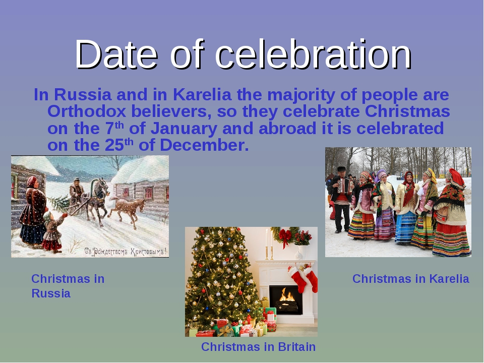 Date of celebration In Russia and in Karelia the majority of people are Ortho...
