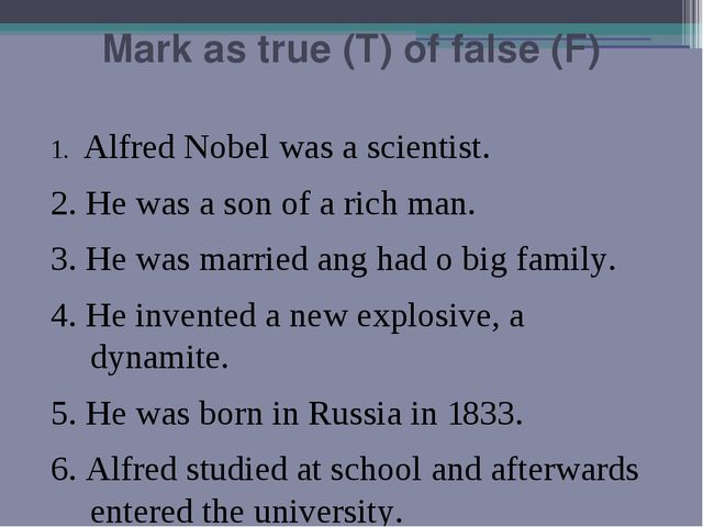 Mark as true (T) of false (F) 1. Alfred Nobel was a scientist. 2. He was a so...
