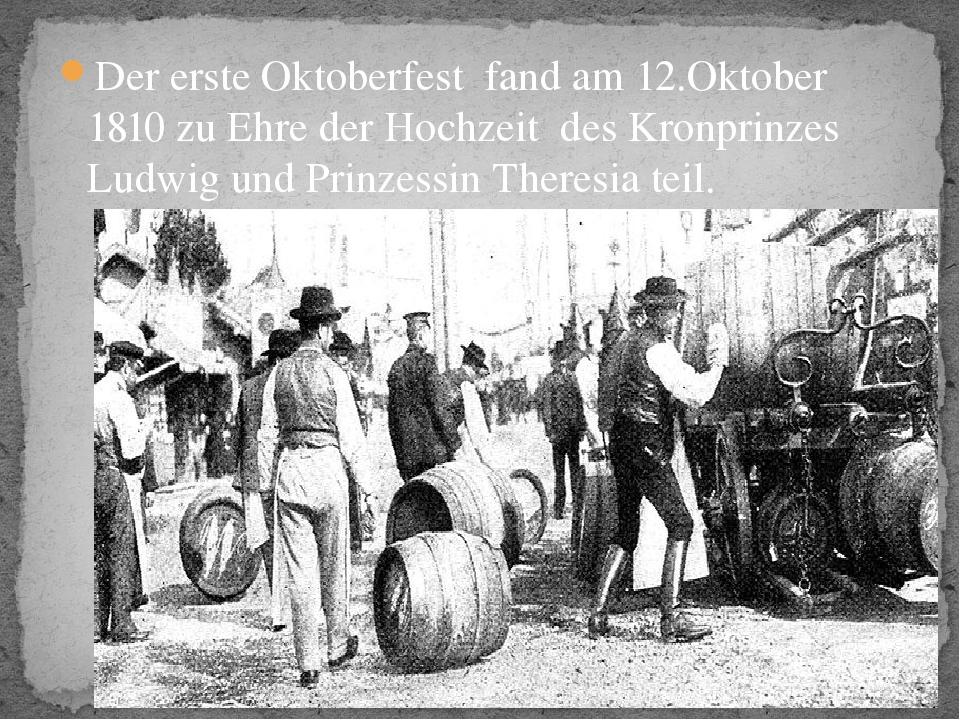 Der erste Oktoberfest fand am 12.Oktober 1810 zu Ehre der Hochzeit des Kronpr...