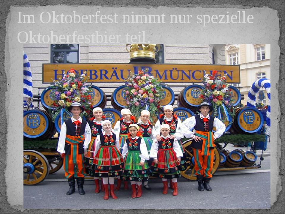 Im Oktoberfest nimmt nur spezielle Oktoberfestbier teil.