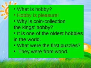 What is hobby? Hobby is pleasure! Why is coin-collection the kings' hobby? I
