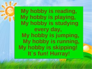 My hobby is reading, My hobby is playing, My hobby is studying every day, My