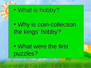 What is hobby? Why is coin-collection the kings' hobby? What were the first