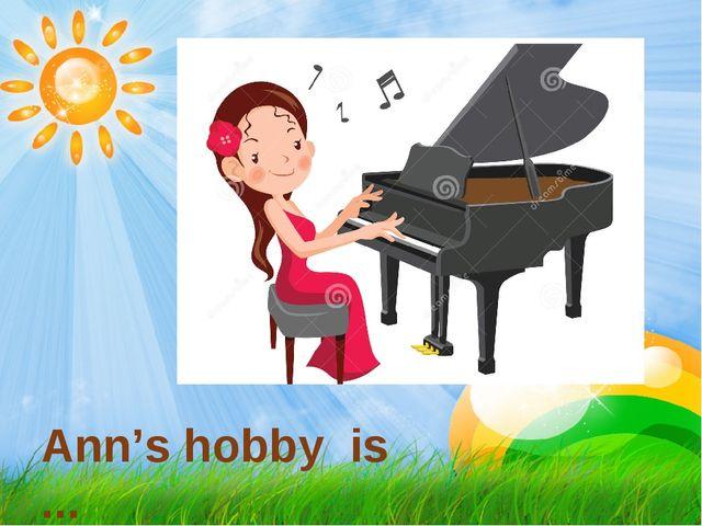 Ann's hobby is ...