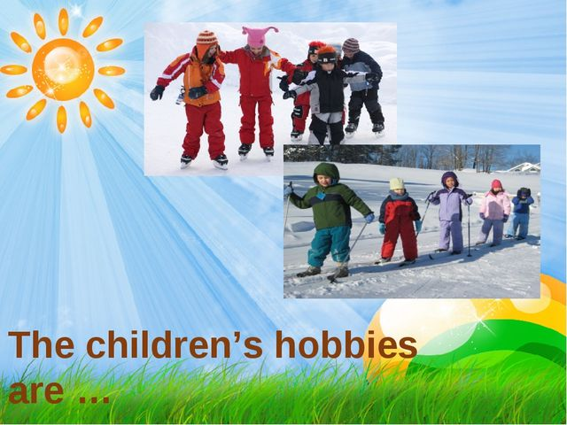 The children's hobbies are …
