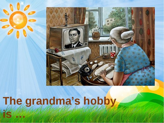 The grandma's hobby is …