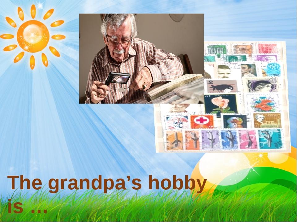 The grandpa's hobby is …