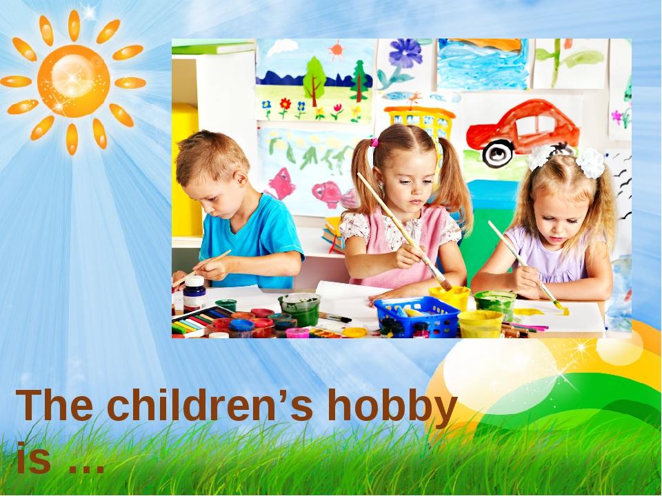 The children's hobby is …
