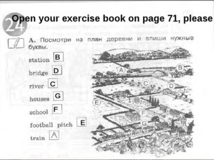 Open your exercise book on page 71, please B D C G F E