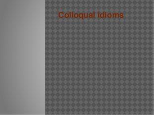 Colloqual idioms