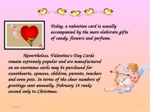 * Nevertheless, Valentine's Day Cards remain extremely popular and are manuf