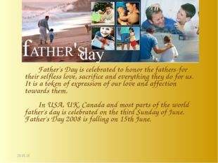 * Father's Day is celebrated to honor the fathers-for their selfless love, s