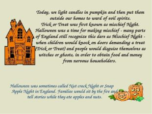 Halloween was sometimes called Nut crack Night or Snap Apple Night in England