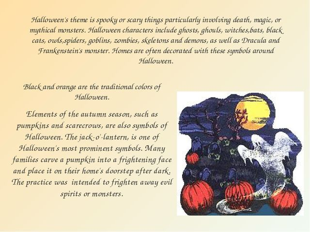 Halloween's theme is spooky or scary things particularly involving death, mag...