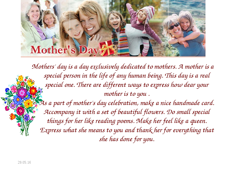 * Mothers' day is a day exclusively dedicated to mothers. A mother is a speci...
