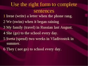 Use the right form to complete sentences 1 Irene (write) a letter when the ph