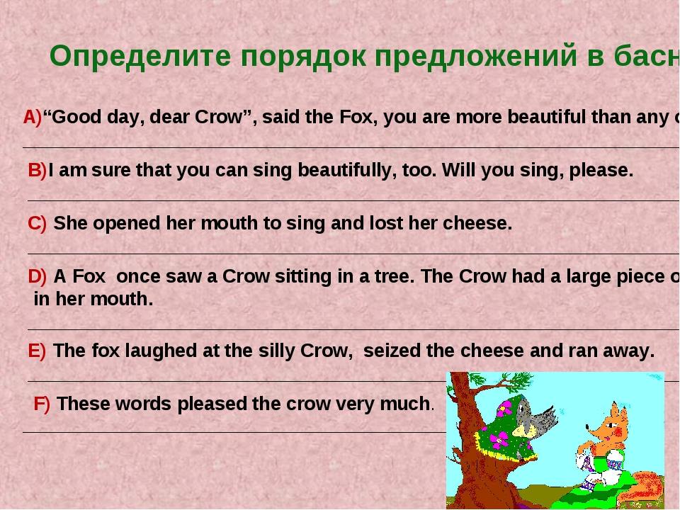 """Определите порядок предложений в басне. A)""""Good day, dear Crow"""", said the Fox..."""