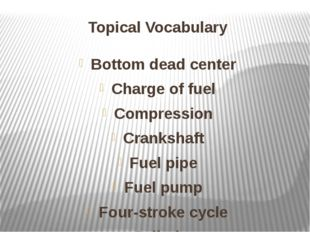 Topical Vocabulary Bottom dead center Charge of fuel Compression Crankshaft F