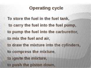 Operating cycle To store the fuel in the fuel tank, to carry the fuel into th