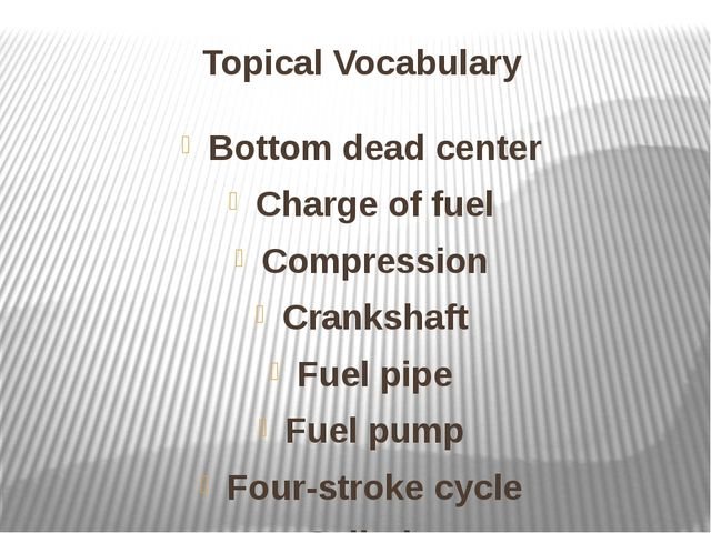 Topical Vocabulary Bottom dead center Charge of fuel Compression Crankshaft F...