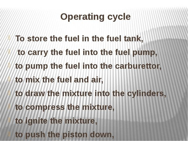 Operating cycle To store the fuel in the fuel tank, to carry the fuel into th...