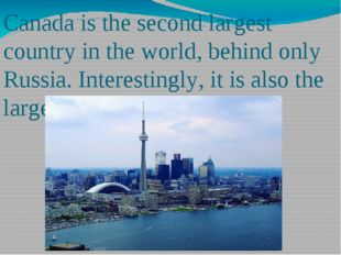 Canada is the second largest country in the world, behind only Russia. Intere