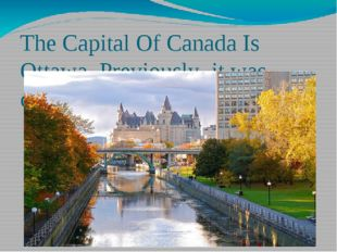 The Capital Of Canada Is Ottawa. Previously, it was called Baiton