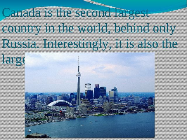Canada is the second largest country in the world, behind only Russia. Intere...